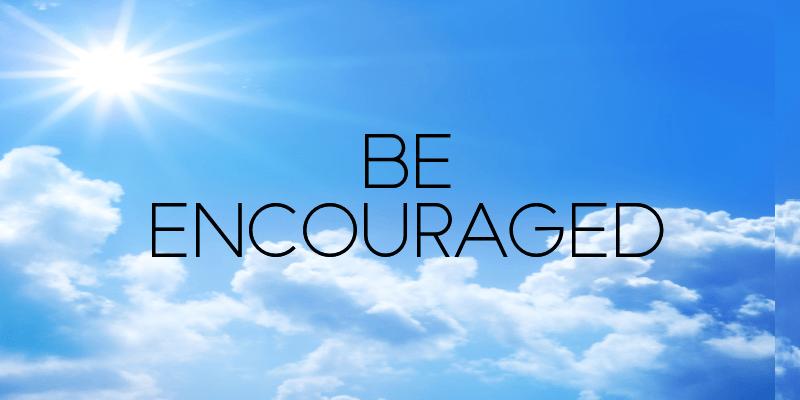 Be Encouraged